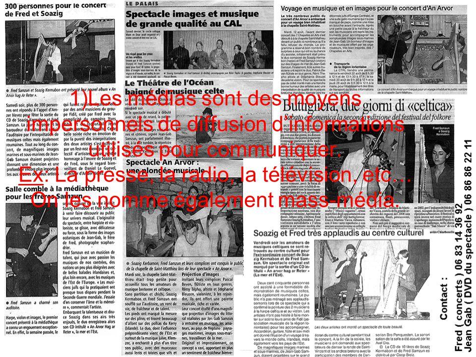 1)Les médias sont des moyens impersonnels de diffusion dinformations utilisés pour communiquer. Ex: La presse, la radio, la télévision, etc… On les no