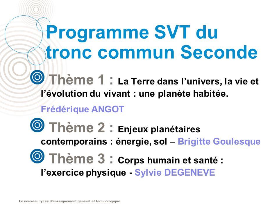 Le nouveau lycée denseignement général et technologique Programme SVT du tronc commun Seconde Thème 1 : La Terre dans lunivers, la vie et lévolution d