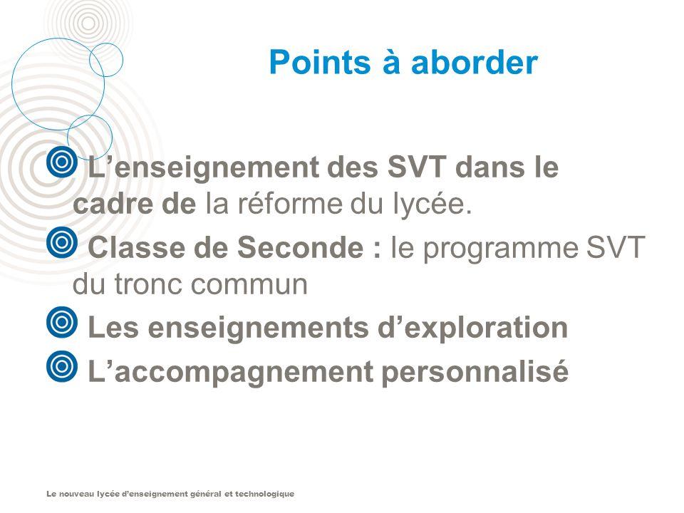 Le nouveau lycée denseignement général et technologique Points à aborder Lenseignement des SVT dans le cadre de la réforme du lycée. Classe de Seconde