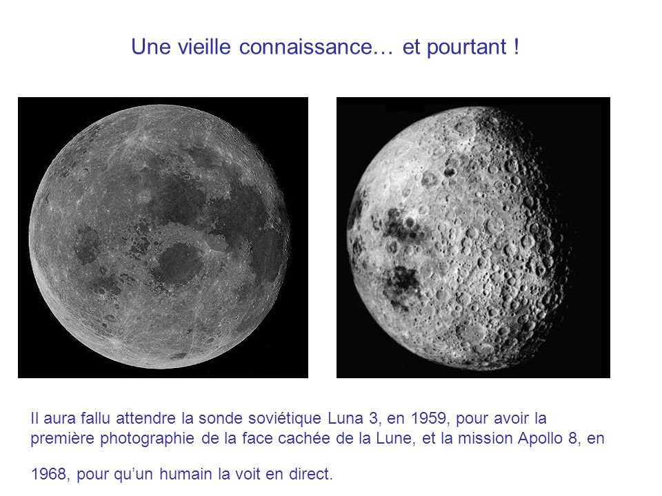 Une vieille connaissance… et pourtant ! Il aura fallu attendre la sonde soviétique Luna 3, en 1959, pour avoir la première photographie de la face cac