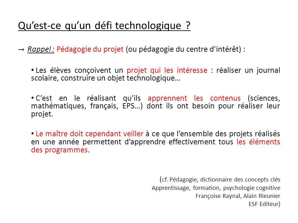 Quest-ce quun défi technologique ? Rappel : Pédagogie du projet (ou pédagogie du centre dintérêt) : Les élèves conçoivent un projet qui les intéresse