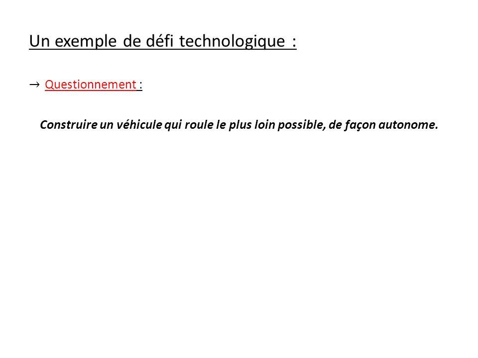 Un exemple de défi technologique : Questionnement : Construire un véhicule qui roule le plus loin possible, de façon autonome.