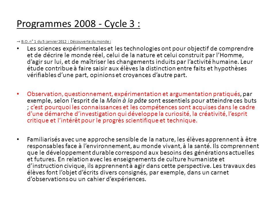 Programmes 2008 - Cycle 3 : B.O. n° 1 du 5 janvier 2012 : Découverte du monde : Les sciences expérimentales et les technologies ont pour objectif de c