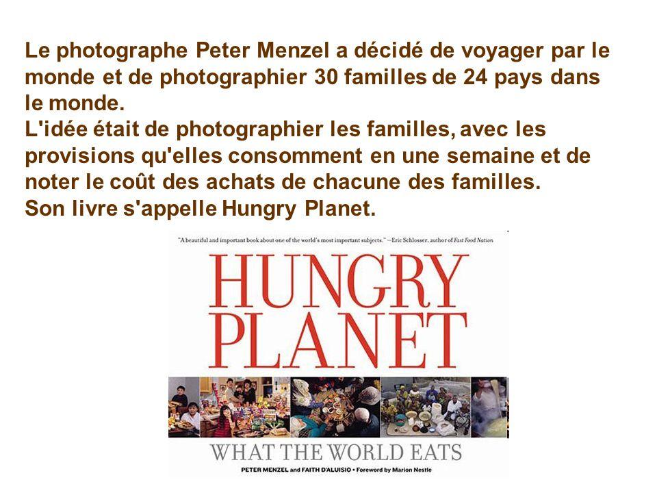 Le photographe Peter Menzel a décidé de voyager par le monde et de photographier 30 familles de 24 pays dans le monde. L'idée était de photographier l