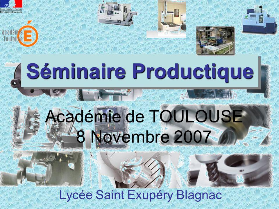 Séminaire Productique Lycée Saint Exupéry Blagnac Académie de TOULOUSE 8 Novembre 2007