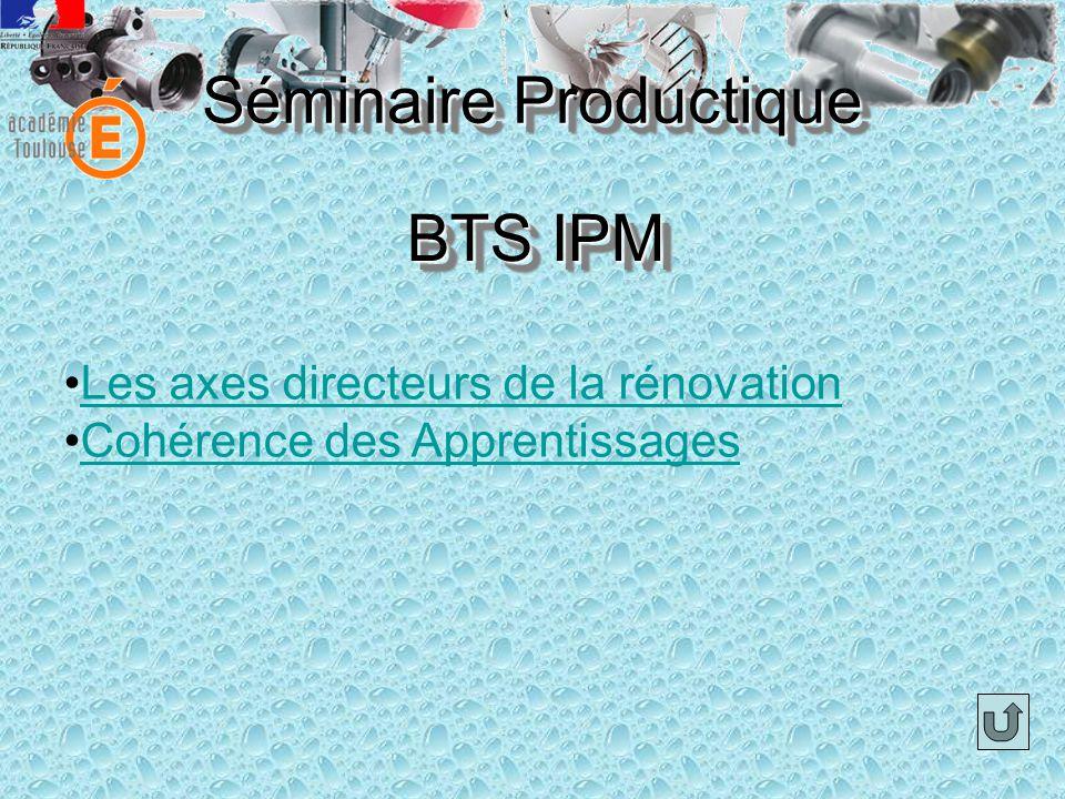 BTS IPM Les axes directeurs de la rénovation Cohérence des Apprentissages