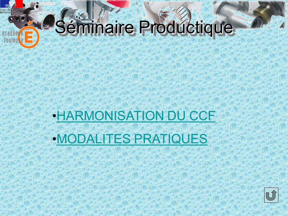 Séminaire Productique HARMONISATION DU CCF MODALITES PRATIQUES
