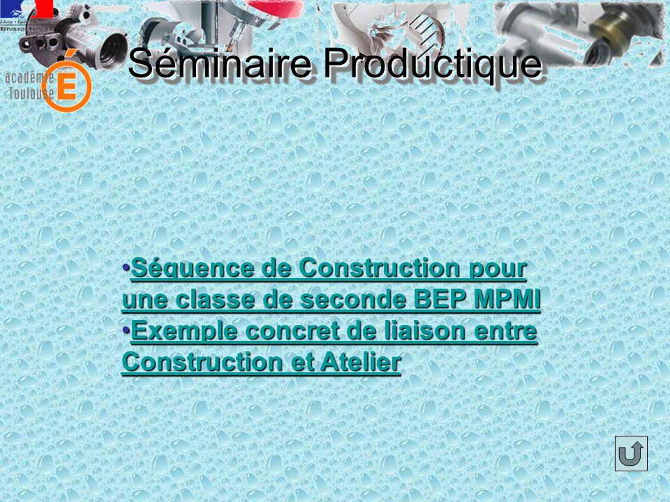 Séminaire Productique Séquence de Construction pour une classe de seconde BEP MPMISéquence de Construction pour une classe de seconde BEP MPMISéquence