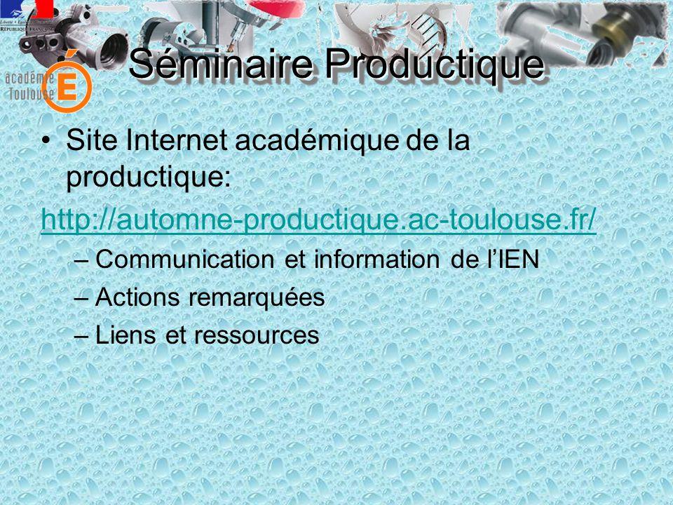 Site Internet académique de la productique: http://automne-productique.ac-toulouse.fr/ –Communication et information de lIEN –Actions remarquées –Liens et ressources Séminaire Productique