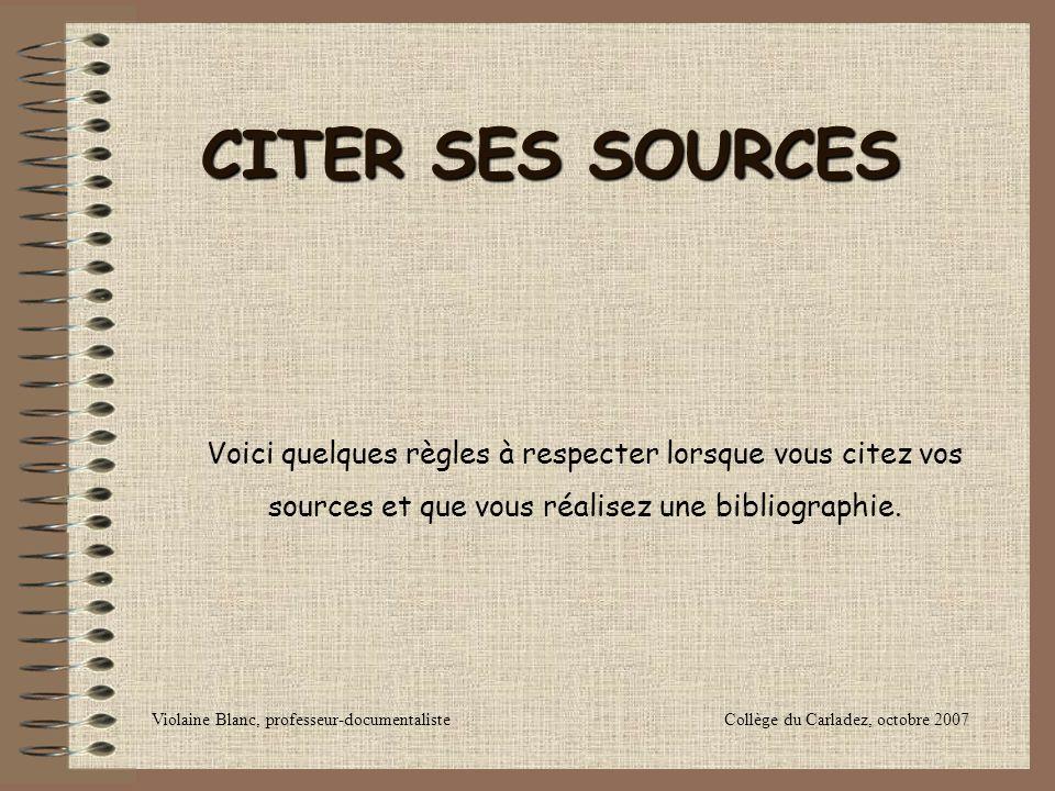CITER SES SOURCES Voici quelques règles à respecter lorsque vous citez vos sources et que vous réalisez une bibliographie. Violaine Blanc, professeur-