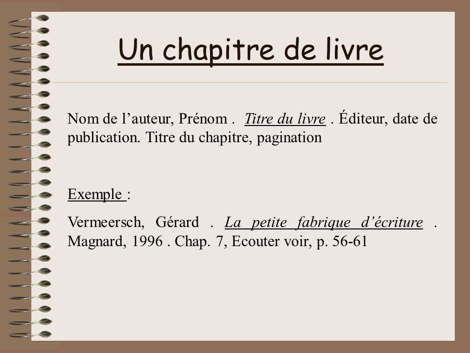 Un chapitre de livre Nom de lauteur, Prénom. Titre du livre. Éditeur, date de publication. Titre du chapitre, pagination Exemple : Vermeersch, Gérard.