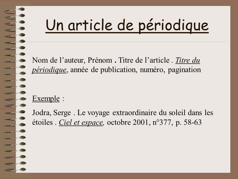 Un article de périodique Nom de lauteur, Prénom. Titre de larticle. Titre du périodique, année de publication, numéro, pagination Exemple : Jodra, Ser