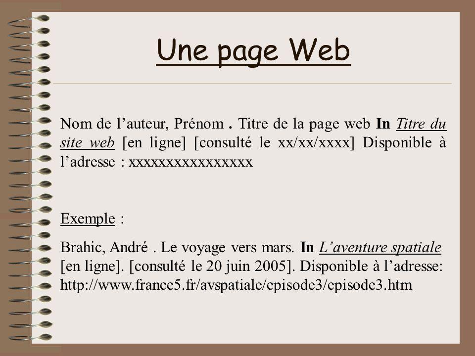Une page Web Nom de lauteur, Prénom. Titre de la page web In Titre du site web [en ligne] [consulté le xx/xx/xxxx] Disponible à ladresse : xxxxxxxxxxx