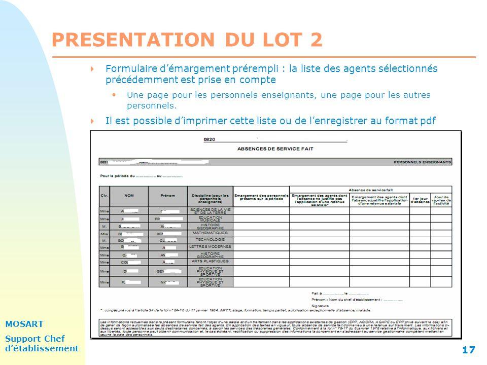 MOSART Support Chef détablissement 17 PRESENTATION DU LOT 2 Formulaire démargement prérempli : la liste des agents sélectionnés précédemment est prise en compte Une page pour les personnels enseignants, une page pour les autres personnels.