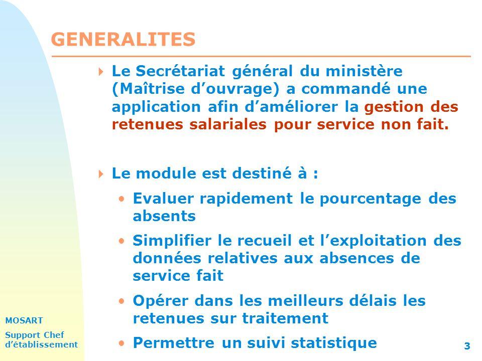 MOSART Support Chef détablissement 3 GENERALITES Le Secrétariat général du ministère (Maîtrise douvrage) a commandé une application afin daméliorer la gestion des retenues salariales pour service non fait.