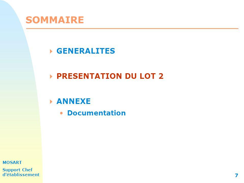 MOSART Support Chef détablissement 7 SOMMAIRE GENERALITES PRESENTATION DU LOT 2 ANNEXE Documentation
