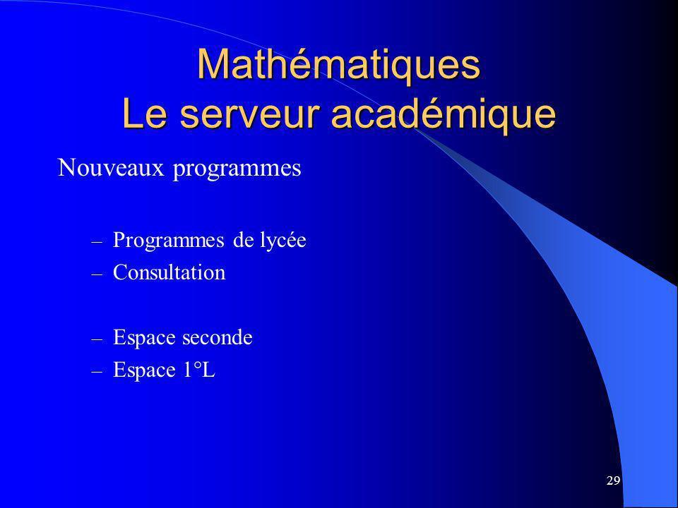 29 Mathématiques Le serveur académique Nouveaux programmes – Programmes de lycée – Consultation – Espace seconde – Espace 1°L