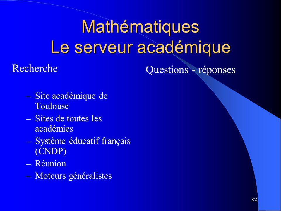 32 Mathématiques Le serveur académique Recherche – Site académique de Toulouse – Sites de toutes les académies – Système éducatif français (CNDP) – Réunion – Moteurs généralistes Questions - réponses