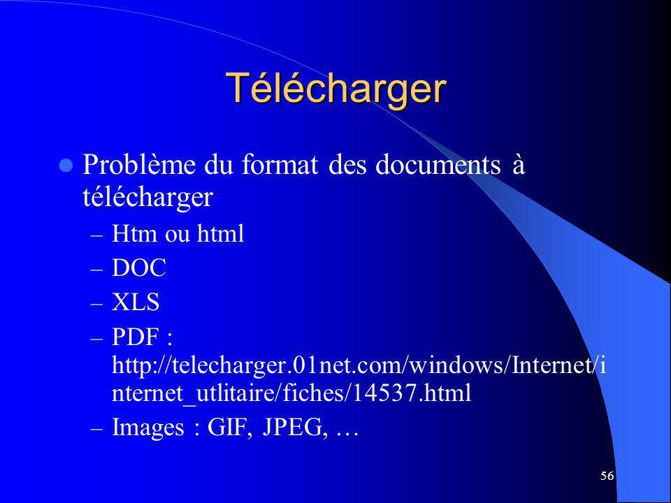 56 Télécharger Problème du format des documents à télécharger – Htm ou html – DOC – XLS – PDF : http://telecharger.01net.com/windows/Internet/i nternet_utlitaire/fiches/14537.html – Images : GIF, JPEG, …