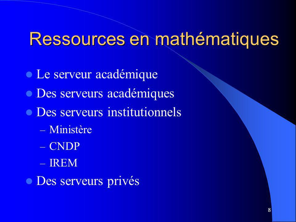 8 Ressources en mathématiques Le serveur académique Des serveurs académiques Des serveurs institutionnels – Ministère – CNDP – IREM Des serveurs privés