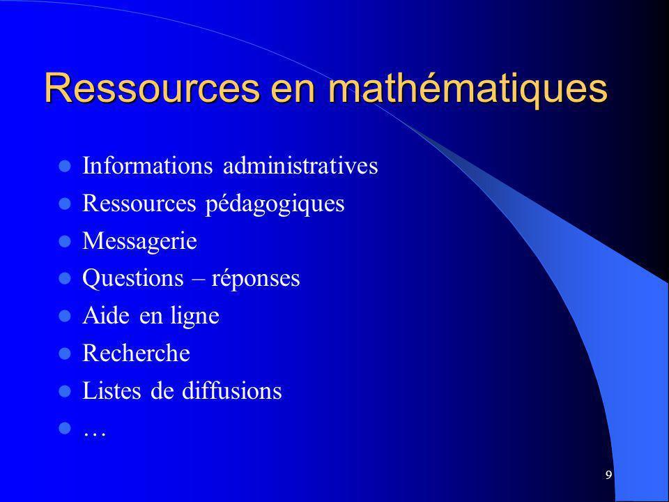 9 Ressources en mathématiques Informations administratives Ressources pédagogiques Messagerie Questions – réponses Aide en ligne Recherche Listes de diffusions …