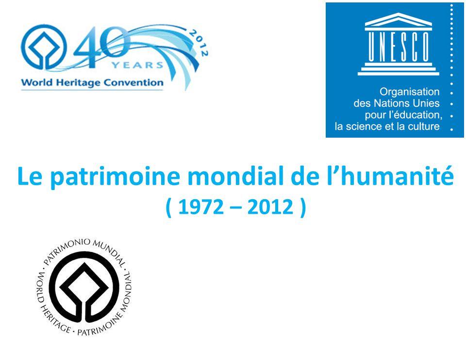 Le patrimoine mondial de lhumanité ( 1972 – 2012 )