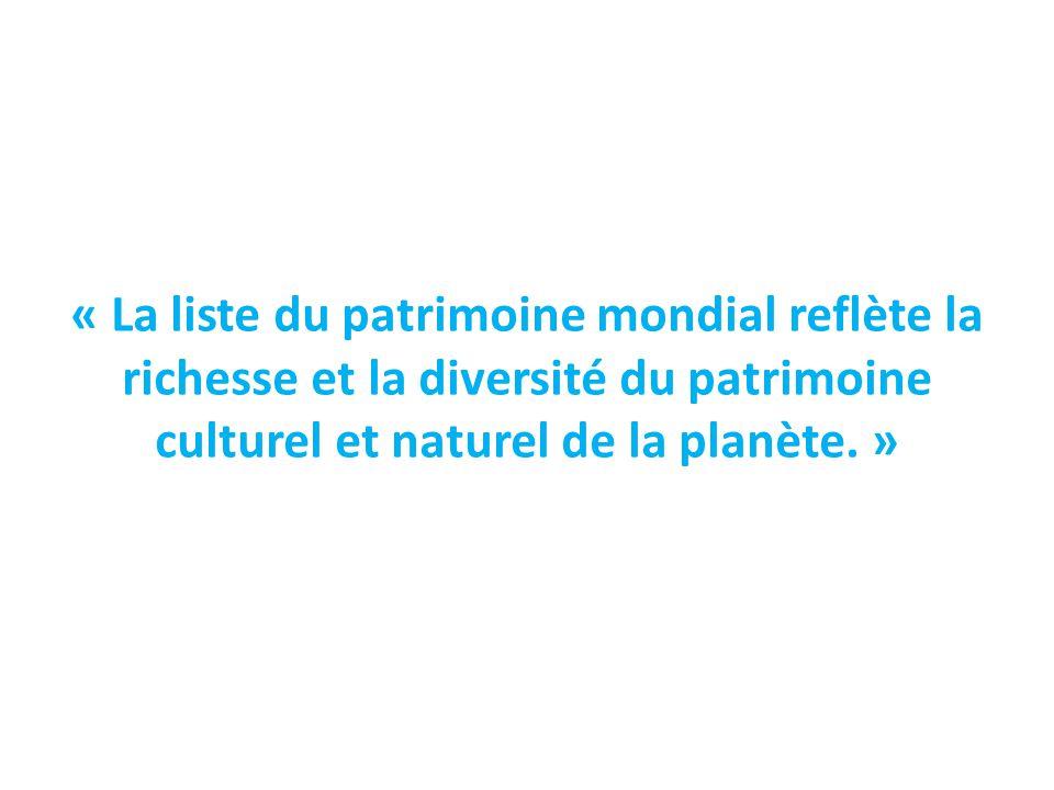 « La liste du patrimoine mondial reflète la richesse et la diversité du patrimoine culturel et naturel de la planète.