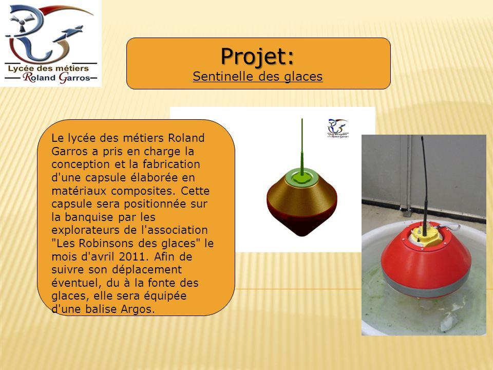 Projet: Projet: Sentinelle des glaces Le lycée des métiers Roland Garros a pris en charge la conception et la fabrication d une capsule élaborée en matériaux composites.