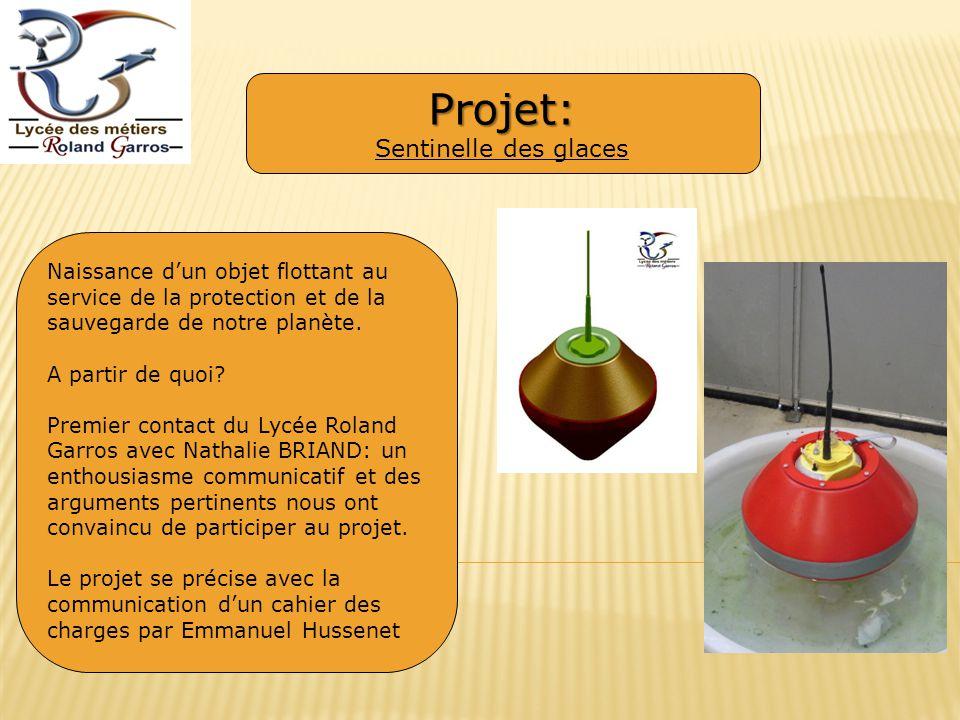 Projet: Projet: Sentinelle des glaces Naissance dun objet flottant au service de la protection et de la sauvegarde de notre planète.