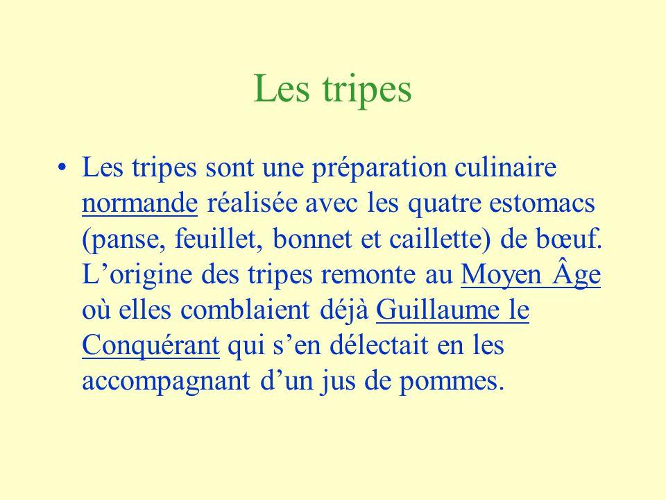 Les tripes Les tripes sont une préparation culinaire normande réalisée avec les quatre estomacs (panse, feuillet, bonnet et caillette) de bœuf.