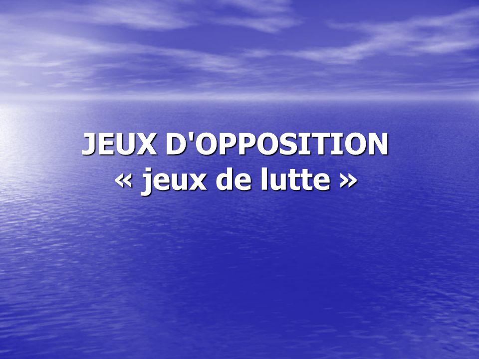 JEUX D'OPPOSITION « jeux de lutte »