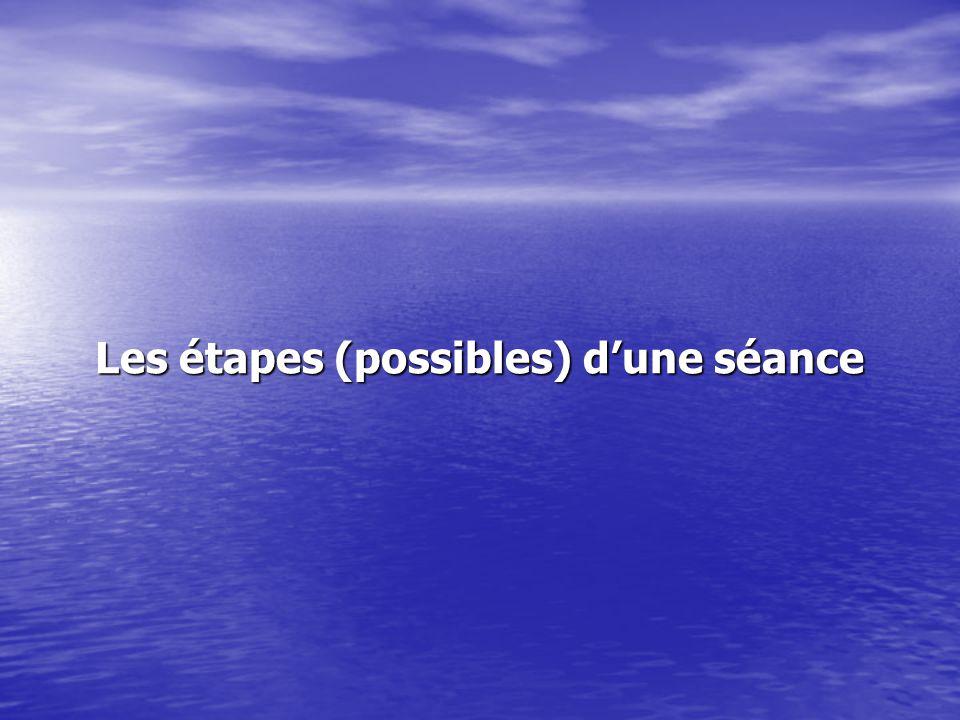 Les étapes (possibles) dune séance