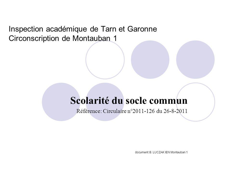 Inspection académique de Tarn et Garonne Circonscription de Montauban 1 Scolarité du socle commun Référence: Circulaire n°2011-126 du 26-8-2011 docume