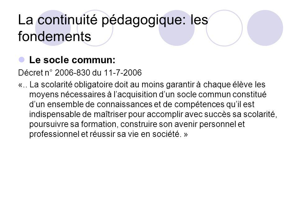La continuité pédagogique: les fondements Le socle commun: Décret n° 2006-830 du 11-7-2006 «.. La scolarité obligatoire doit au moins garantir à chaqu