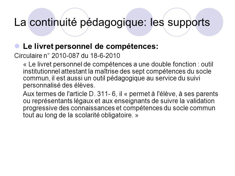 La continuité pédagogique: les supports Le livret personnel de compétences: Circulaire n° 2010-087 du 18-6-2010 « Le livret personnel de compétences a