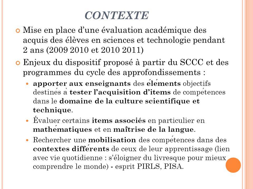 CONTEXTE Mise en place dune évaluation académique des acquis des élèves en sciences et technologie pendant 2 ans (2009 2010 et 2010 2011) Enjeux du di