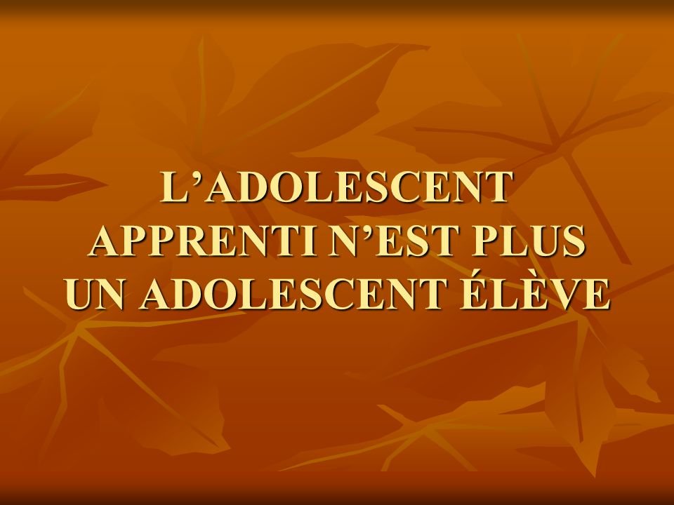 LADOLESCENT APPRENTI NEST PLUS UN ADOLESCENT ÉLÈVE