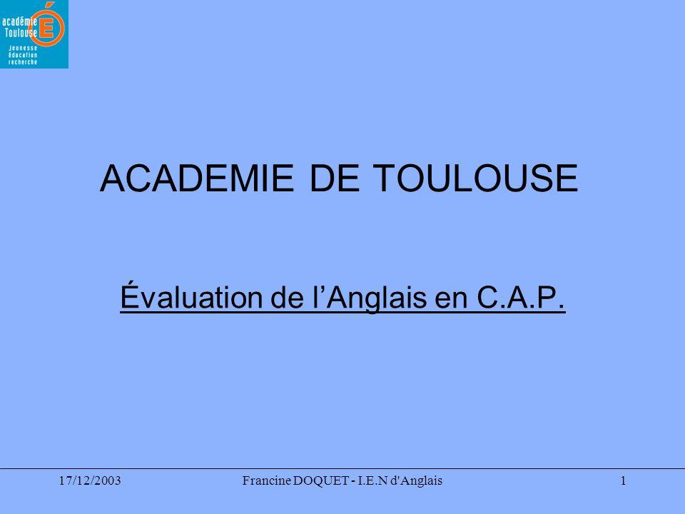 17/12/2003Francine DOQUET - I.E.N d'Anglais1 ACADEMIE DE TOULOUSE Évaluation de lAnglais en C.A.P.