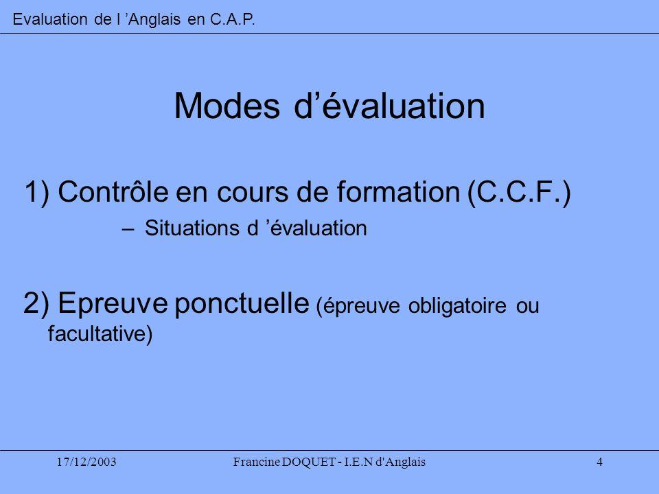 17/12/2003Francine DOQUET - I.E.N d'Anglais4 Modes dévaluation 1) Contrôle en cours de formation (C.C.F.) – Situations d évaluation 2) Epreuve ponctue