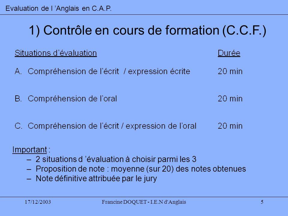 17/12/2003Francine DOQUET - I.E.N d'Anglais5 Important : – 2 situations d évaluation à choisir parmi les 3 – Proposition de note : moyenne (sur 20) de
