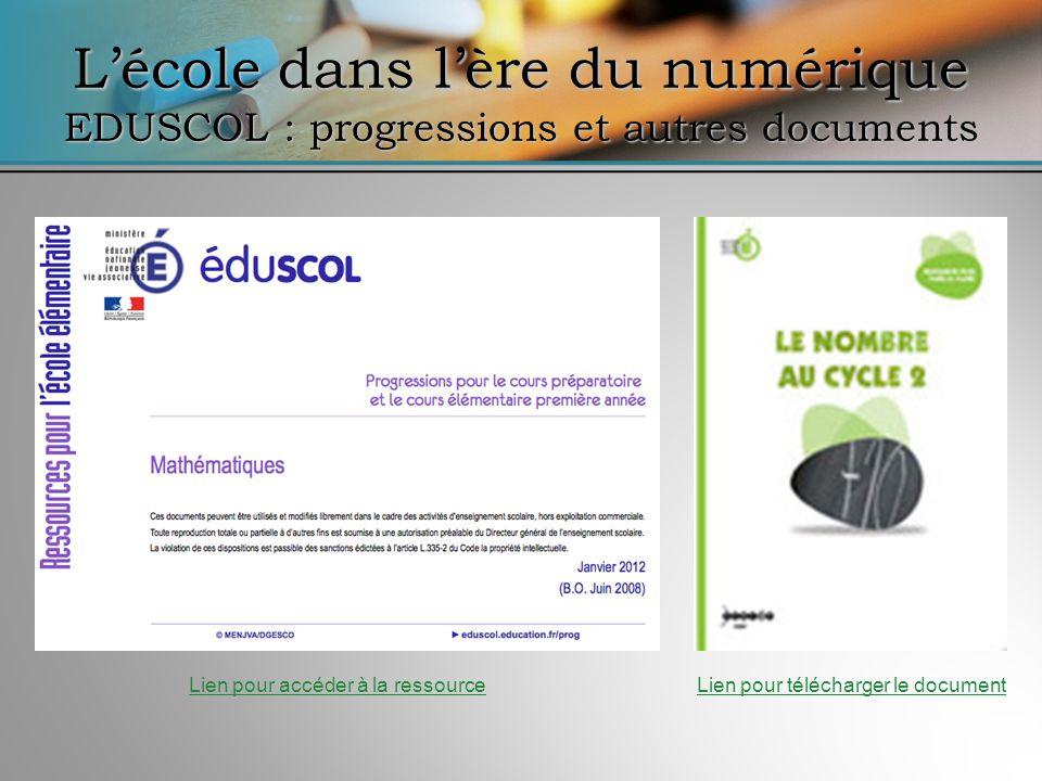 Lécole dans lère du numérique EDUSCOL : progressions et autres documents Lien pour télécharger le documentLien pour accéder à la ressource