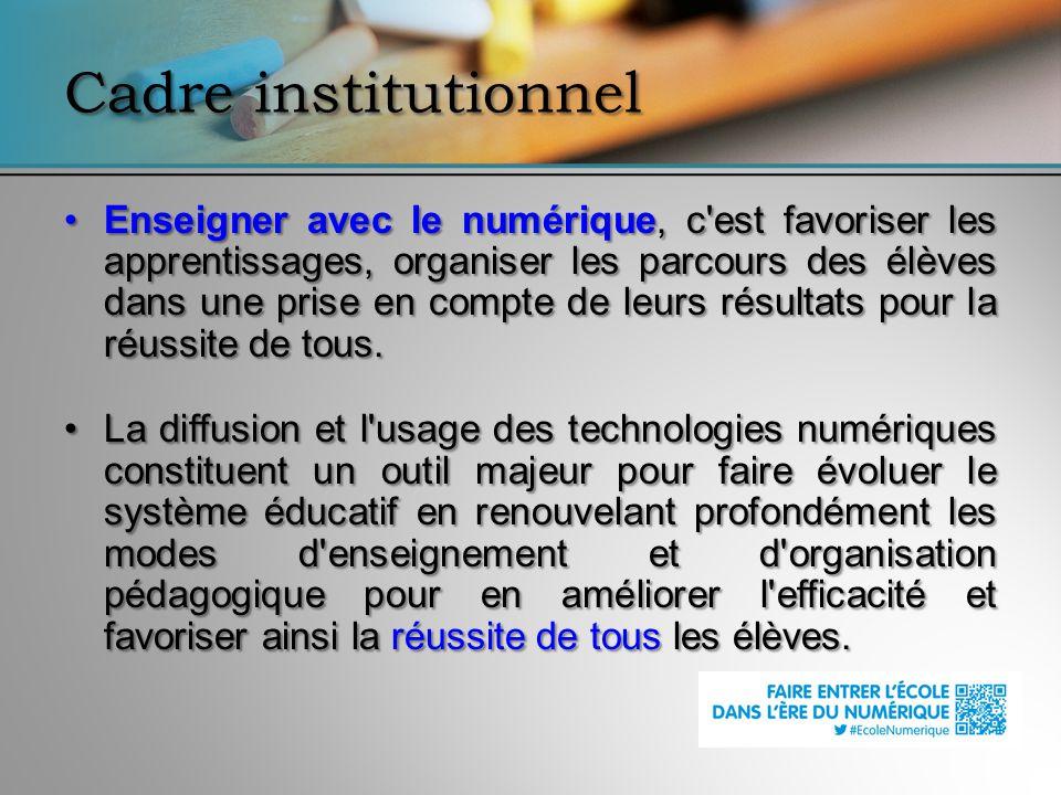 Cadre institutionnel Enseigner avec le numérique, c'est favoriser les apprentissages, organiser les parcours des élèves dans une prise en compte de le