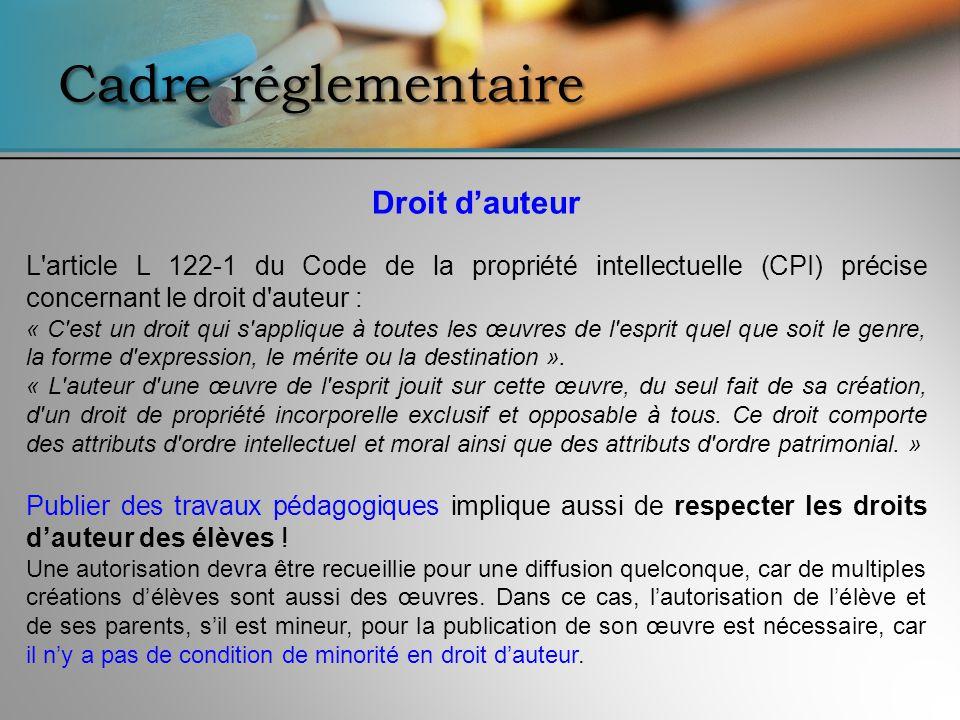 Cadre réglementaire Droit dauteur L'article L 122-1 du Code de la propriété intellectuelle (CPI) précise concernant le droit d'auteur : « C'est un dro