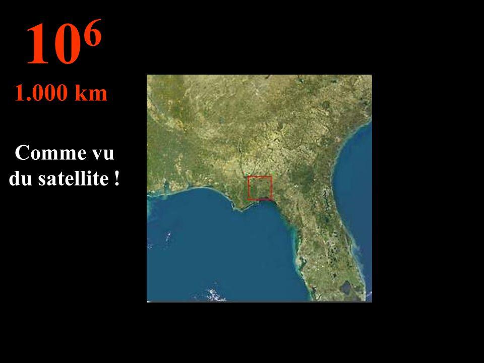 Comme vu du satellite ! 10 6 1.000 km
