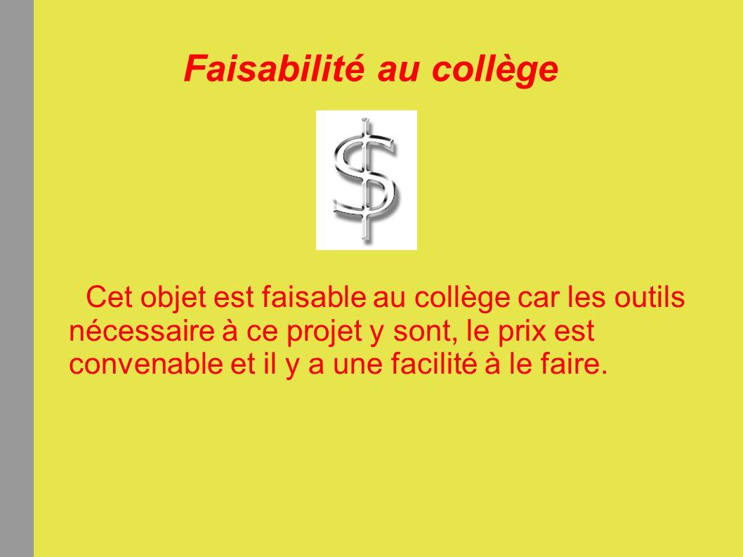 Faisabilité au collège Cet objet est faisable au collège car les outils nécessaire à ce projet y sont, le prix est convenable et il y a une facilité à