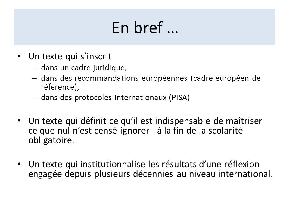 En bref … Un texte qui sinscrit – dans un cadre juridique, – dans des recommandations européennes (cadre européen de référence), – dans des protocoles