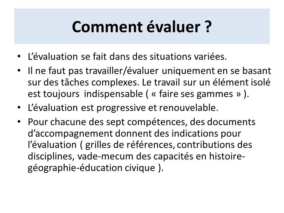 Comment évaluer ? Lévaluation se fait dans des situations variées. Il ne faut pas travailler/évaluer uniquement en se basant sur des tâches complexes.