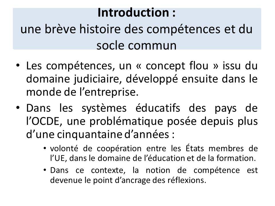 Introduction : une brève histoire des compétences et du socle commun Les compétences, un « concept flou » issu du domaine judiciaire, développé ensuit