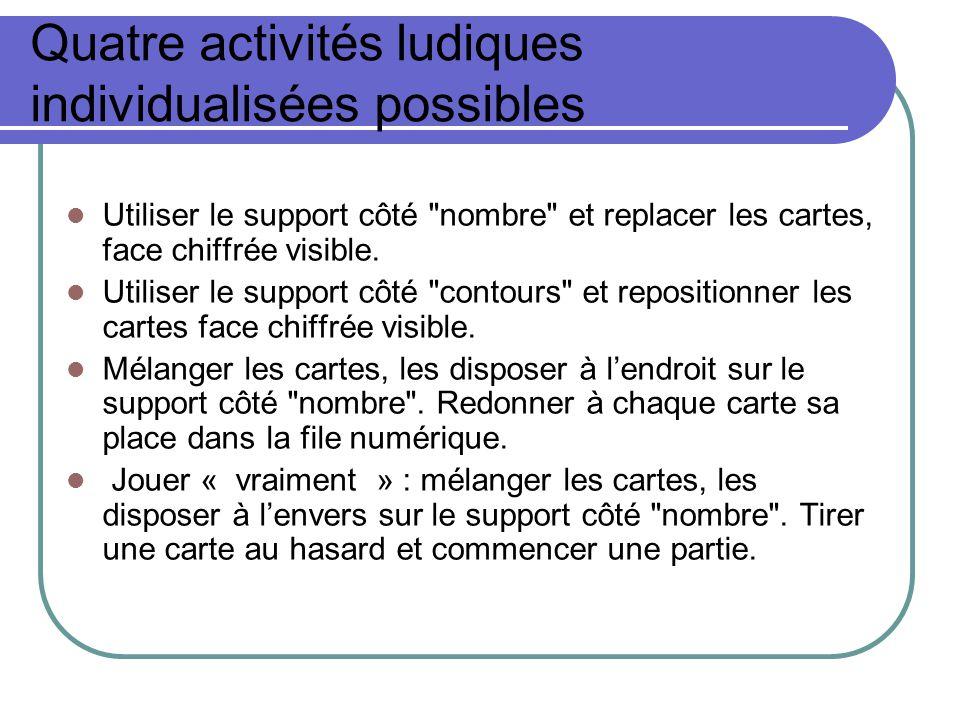 Quatre activités ludiques individualisées possibles Utiliser le support côté nombre et replacer les cartes, face chiffrée visible.