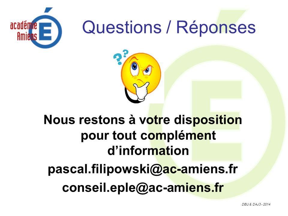 DBU & DAJ3 - 2014 Questions / Réponses Nous restons à votre disposition pour tout complément dinformation pascal.filipowski@ac-amiens.fr conseil.eple@ac-amiens.fr